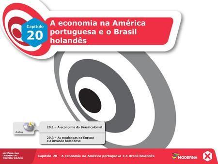 HISTÓRIA: DAS CAVERNAS AO TERCEIRO MILÊNIO Capítulo 20 – A economia na América portuguesa e o Brasil holandês 20.1 – A economia do Brasil colonial Capítulo.