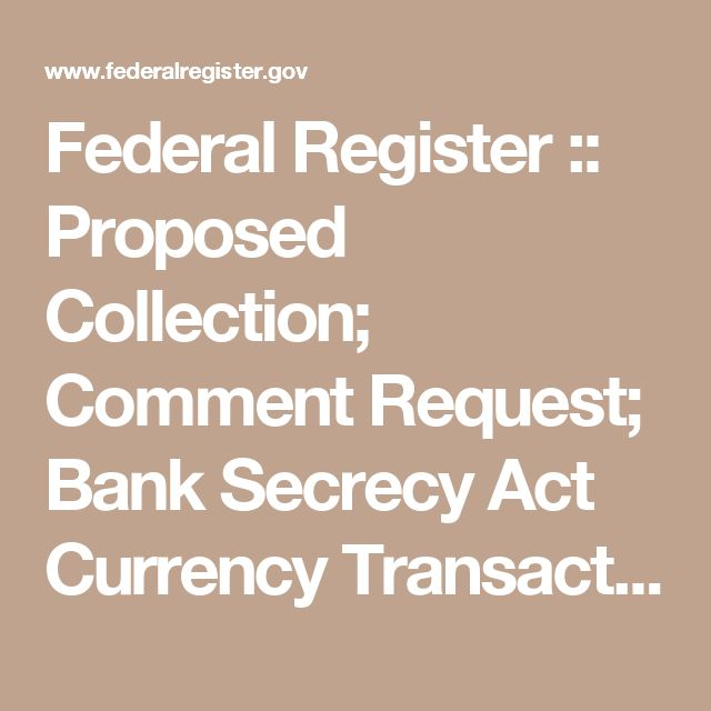 Federal Register        ::        Proposed Collection; Comment Request; Bank Secrecy Act Currency Transaction Report (BCTR) Revised Layout and Proposed Additional Data Fields