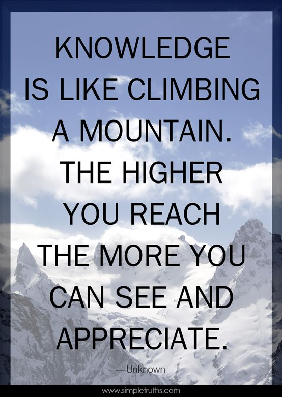 Knowledge Is Like Climbing A Mountain Quotes Mountain Quotes Quotes Knowledge