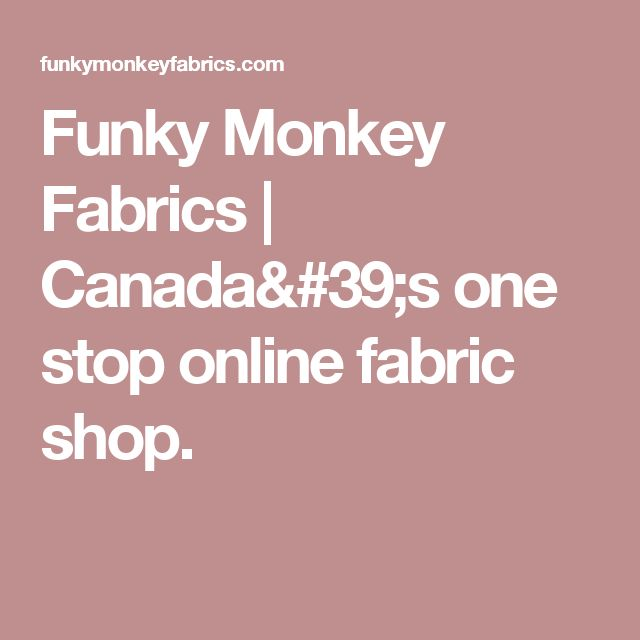 Funky Monkey Fabrics | Canada's one stop online fabric shop.
