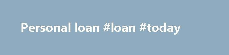 Personal loan #loan #today http://loan.remmont.com/personal-loan-loan-today/  #personal loans calculator # $ 24.30 # Important information. Credit criteria, fees and charges apply. Interest rates are subject to change (and margins may apply). Before making a decision, read the terms and conditions: The advice on our website is prepared without knowing your personal financial circumstances. Before you act on this or any advice,…The post Personal loan #loan #today appeared first on Loan.