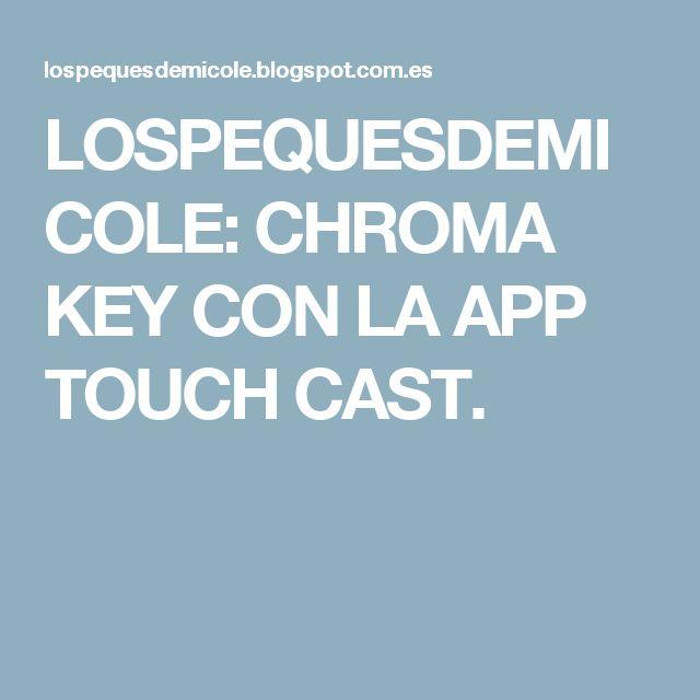LOSPEQUESDEMICOLE: CHROMA KEY CON LA APP TOUCH CAST.
