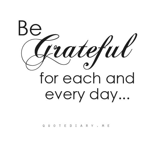 be grateful for each and every day