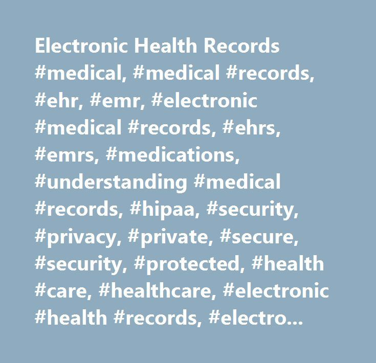 Electronic Health Records #medical, #medical #records, #ehr, #emr, #electronic #medical #records, #ehrs, #emrs, #medications, #understanding #medical #records, #hipaa, #security, #privacy, #private, #secure, #security, #protected, #health #care, #healthcare, #electronic #health #records, #electronic #medical #records, #medical #data, #health #care #act, #hipaa, #hippa, #who #can #see #my #medical #records, #sharing #health #information, #online #records, #electronic #data, #health…