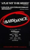 The Baby Dance  Directed By Jenny Sullivan  Book by Jane Anderson      Original Cast: Richard Lineback, John Bennett Perry, Joel Polis, Linda Purl, Stephanie Zimbalist     Opening Date: September 27, 1991  Closing Date: December 8, 1991