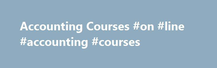Accounting Courses #on #line #accounting #courses http://iowa.nef2.com/accounting-courses-on-line-accounting-courses/  # Accounting Courses Bookkeeping, accounting and financial analysis continue to play vital roles in all forms of business. Whether you are looking to stay ahead of the competition or are considering a career change, NAIT's Computer Training Centre (CTC) accounting courses are the answer. Take one course to start, or take many and work toward an accounting certificate – it's…