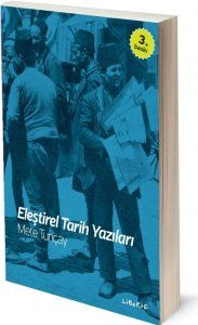 Eleştirel Tarih Yazıları   Mete Tunçay   ISBN: 978-975-6201-06-1   Ebat: 13x19 cm   328 sayfa