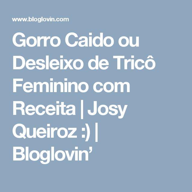 Gorro Caido ou Desleixo de Tricô Feminino com Receita | Josy Queiroz :) | Bloglovin'