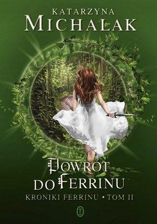 """Katarzyna Michalak, """"Powrót do Ferrinu"""", Wydawnictwo Literackie, Kraków 2014. 463 strony"""