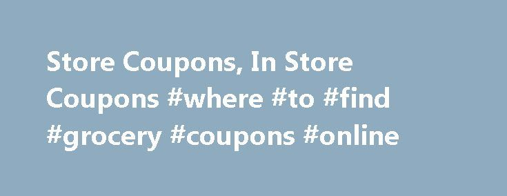 Store Coupons, In Store Coupons #where #to #find #grocery #coupons #online http://coupons.remmont.com/store-coupons-in-store-coupons-where-to-find-grocery-coupons-online/  #in store coupons # How to Use Store Coupons to Save Money You can spend less and get more for your money when you use store coupons. Here is how. These days, it doesn't make sense to buy anything without first looking for store coupons that you can apply to your purchase. While these discounts will usually save you either…