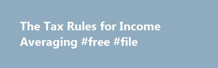 The Tax Rules for Income Averaging #free #file http://income.nef2.com/the-tax-rules-for-income-averaging-free-file/  #income rules # The Tax Rules for Income Averaging Q: It seems I once heard the expression income averaging for federal income-tax purposes. But I cannot find a reference to it, or the tax form for it. If I receive a large amount of income in the year 2012, will that entire amount be subject to my individual income tax for that one year? A: Yes. The reason you couldn't find a…