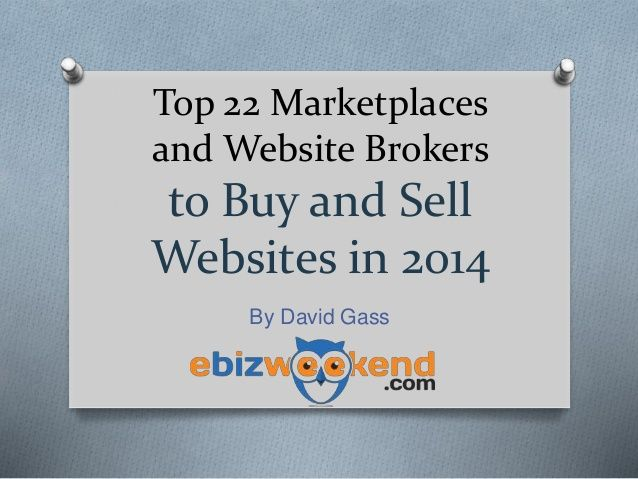 Top 22 Places to Buy Sell Websites 2014 by David Gass via slideshare