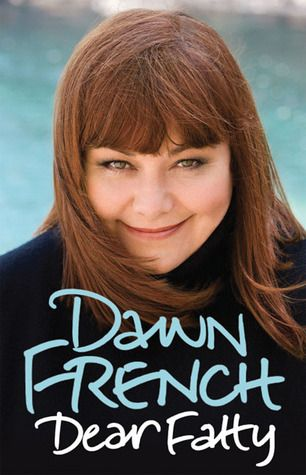 DEAR FATTY - Dawn French:  From her early years as an RAF child to her flat-sharing antics with Jennifer Saunders, from her outspoken views on sizeism to her marriage to Lenny Henry, Dear Fatty chronicles the fascinating & hilarious rise of a complex, dynamic and unstoppable woman.