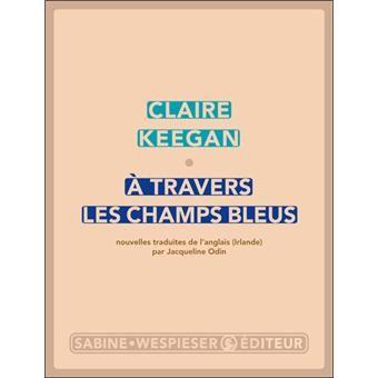 A travers les champs bleus - broché - Fnac.com - Claire Keegan - Livre (recueil de nouvelles)