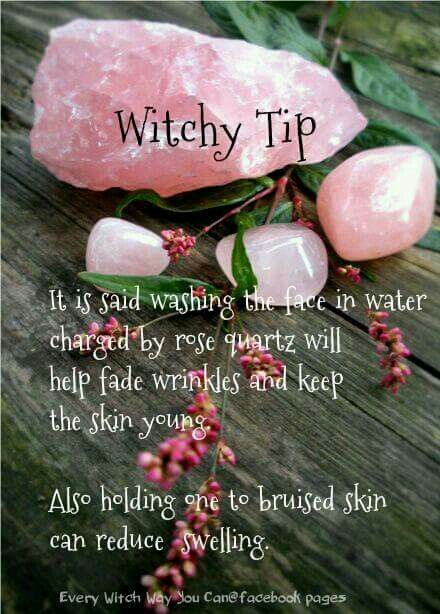 "(I wouldn't term this a ""witchy tip.) It's said, washing the face in water charged by rose quartz will help fade wrinkles and keep the skin young. Also, holding rose quartz to bruised skin may reduce swelling."
