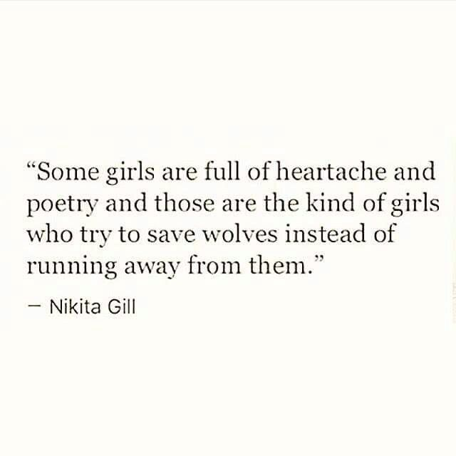 Nikita Gill ...what kind of girls are the ones who run wild with the wolves, what are we?