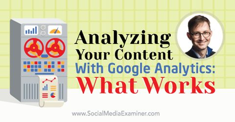 Analyzing Your Content With Google Analytics: How to Know What Works