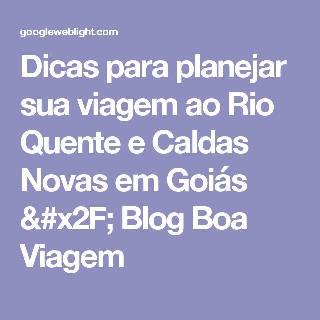 Dicas para planejar sua viagem ao Rio Quente e Caldas Novas em Goiás / Blog Boa Viagem