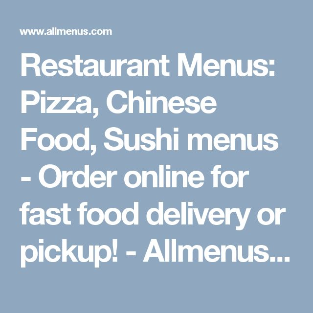 Restaurant Menus: Pizza, Chinese Food, Sushi menus - Order online for fast food delivery or pickup! - Allmenus.com