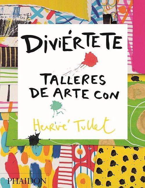"""Hervé Tullet. """"Diviértete"""". Editorial Phaidon (4 a 8 años). Juega a crear y diviértete con el arte"""