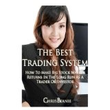 The Best Trading System: How to Make Big Stock Market Returns in the Long Run as a Trader or Investor (Paperback)By Chris Beanie