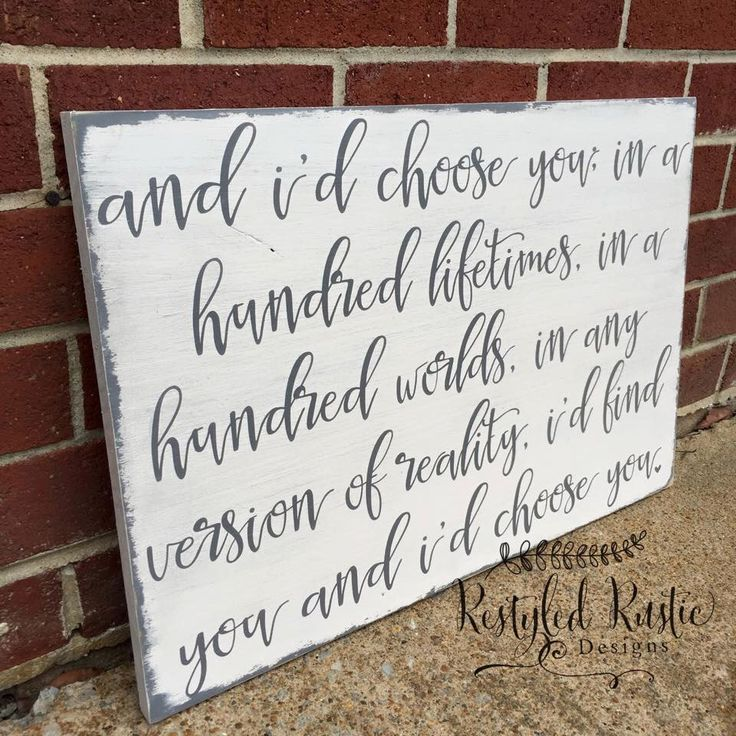 And I'd Choose you in a hundred lifetimes Shabby Chic Wood Sign, Wedding Gift Idea, Newlyweds Sign by RestyledRusticDeSIGN on Etsy https://www.etsy.com/listing/267003054/and-id-choose-you-in-a-hundred-lifetimes