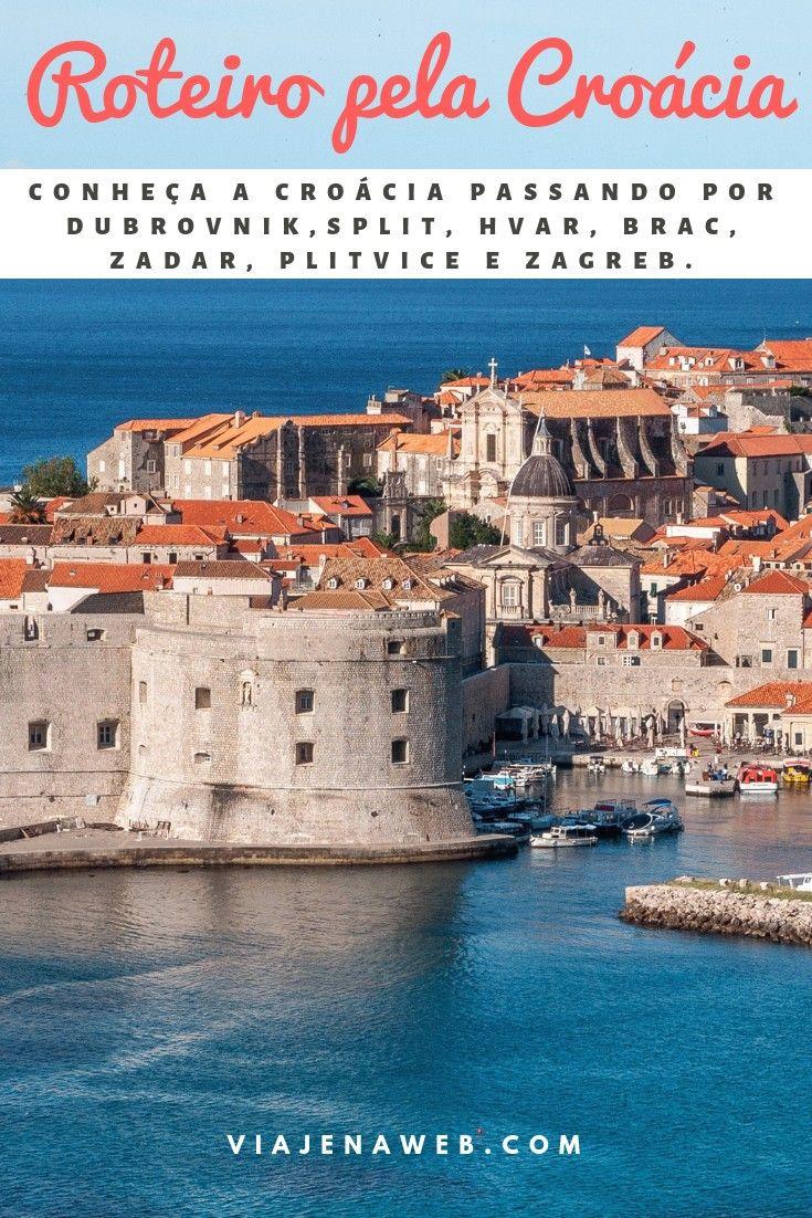Roteiro De Viagem Pela Croacia De Zagred A Dubrovnik Croacia Roteiros De Viagem Lugares Para Visitar