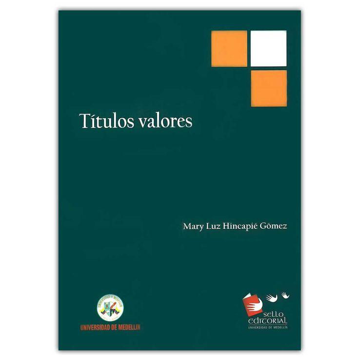 Títulos valores – Mary Luz Hincapié Gómez  - Universidad de Medellín  http://www.librosyeditores.com/tiendalemoine/3995-titulos-valores-9789588815428.html  Editores y distribuidores