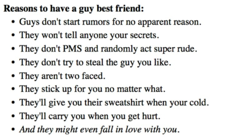 Guys>>girls. FACT.     Well my (girl) best friend doesnt do that.... Wish I had a guy friend like that
