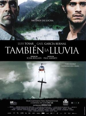 Tambien la Lluvia (2010), Bolivia   Even the Rain (english title) is a 2010 Spanish drama film directed by Icíar Bollaín about Mexican director Sebastián and executive producer Costa who travel to Bolivia to shoot a film depicting Christopher Columbus's conquest. They unexpectedly land themselves in a moral crisis when they and their crew arrive at Cochabamba, Bolivia, during the intensifying 2000 Cochabamba protests, which their key native actor Daniel persistently leads.