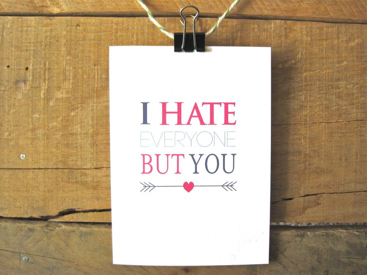 I hate everyone but you greeting card. Love greeting card. Funny love card. Sarcastic Love or Birthday card. Valentines Day Card. by PAGEFIFTYFIVE on Etsy https://www.etsy.com/listing/157190964/i-hate-everyone-but-you-greeting-card