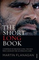 The Short Long Book: A Portrait of Michael Long, the Man Who Changed the Australian Game, Martin Flanagan