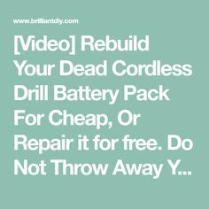 [Video] Rebuild Your Dead Cordless Drill Battery Pack For Cheap, Or Repair it for free. Do Not Throw Away Your Dead Cordless Drill Battery! - BRILLIANT DIY