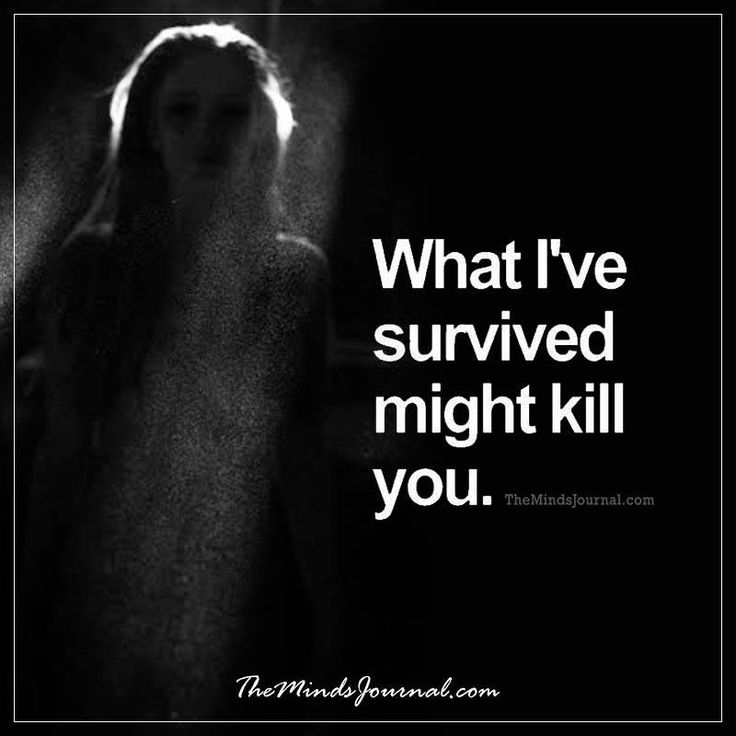 What I've survived might kill you -  - http://themindsjournal.com/ive-survived-might-kill/
