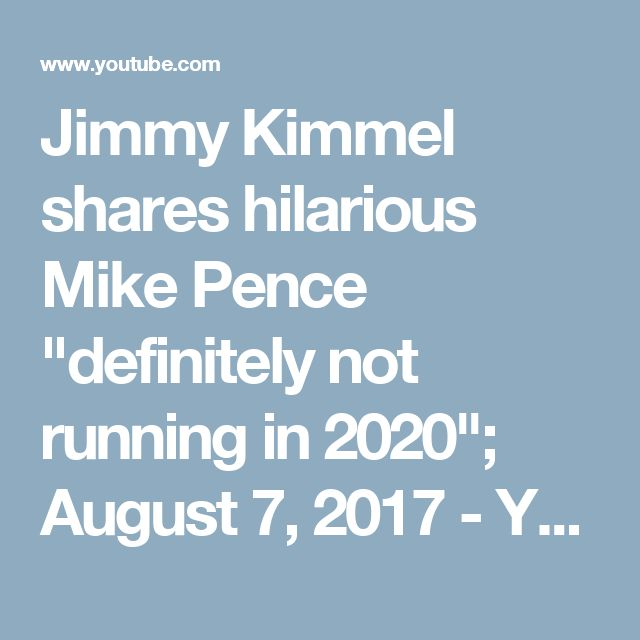 """Jimmy Kimmel shares hilarious Mike Pence """"definitely not running in 2020""""; August 7, 2017 - YouTube"""