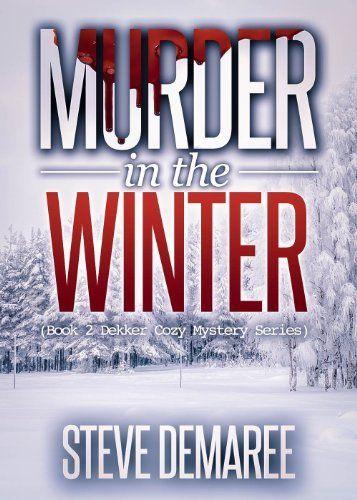 Murder in the Winter (Book 2 Dekker Cozy Mystery Series) by Steve Demaree, http://www.amazon.com/dp/B00CLYSN4I/ref=cm_sw_r_pi_dp_Fvyztb1RHQTEW