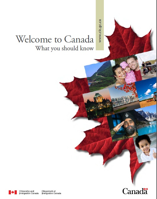 Welcome to Canada - What you should know. Canadian Government published a new, more comprehensive guide to help newcomers settle and integrate in Canada today. Access your copy here: http://www.cic.gc.ca/english/pdf/pub/welcome.pdf