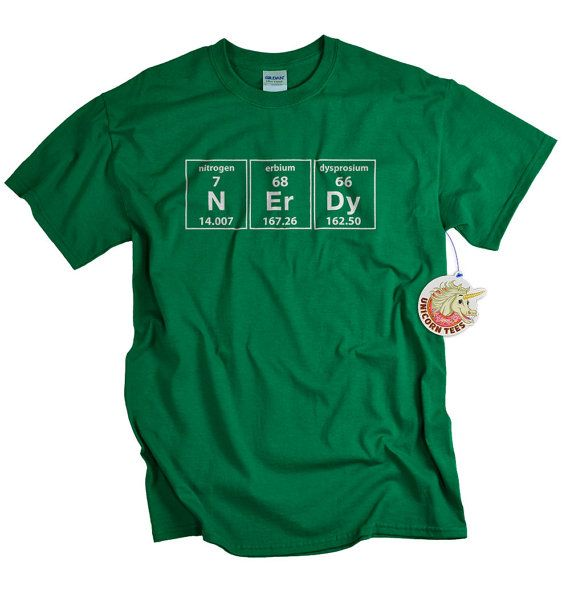 NERDY periodic element shirt - funny science geek shirt makes great graduation or birthday gift - by UnicornTees, $14.99 -https://www.etsy.com/listing/86422463/geekery-shirt-nerd-t-shirt-funny-science?  #sciencegeek