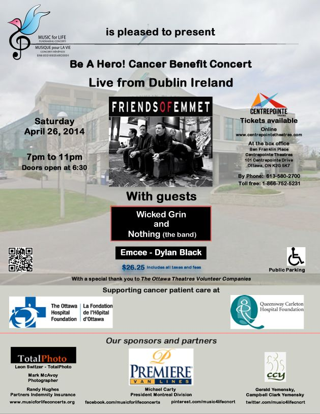 """2014 Friends of Emmet """"Be a Hero!"""" Cancer Benefit Concert in Ottawa Canada! Special guests: Friends of Emmet (Dublin Ireland) & Ottawa bands Wicked Grin and Nothing!   Tickets:  $26.25 each (http://centrepointetheatre.ca/en/events_tickets/april2014/Be_a_Hero/index.htm)  Sponsored By Michael Carty, President, Montreal Branch, Premiere Van Lines Special Thanks Centrepointe Theatres and the City of Ottawa, Ottawa Theatres Volunteer Companies, Premiere Van Lines Branches across Canada"""