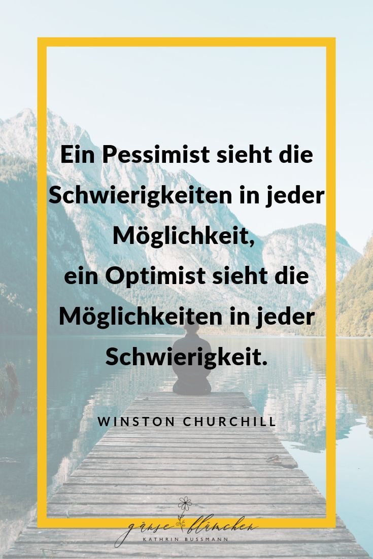 Ein Pessimist Sieht Die Schwierigkeiten In Jeder Moglichkeit Ein Optimist Sieht Die Moglichkeiten Denken Zitate Positiv Denken Zitate Lebensweisheiten Zitate