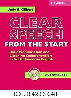 Clear Speech from the Start: Basic Pronunciation and Listening Comprehension in North American English - Judy B. Gilbert.
