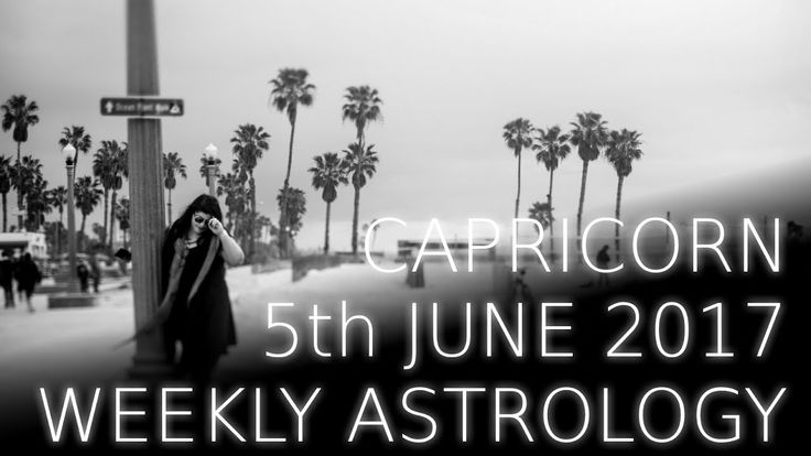 Capricorn Weekly Astrology Forecast 5th June 2017