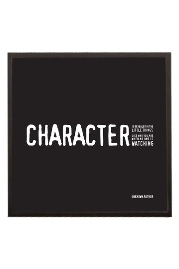 Characteris revealed in the little things. Like who you are when no one is watching.
