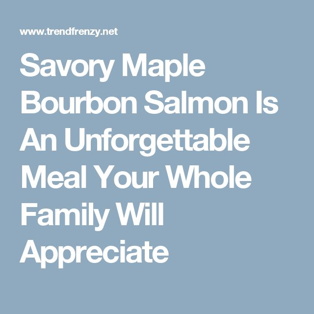 Savory Maple Bourbon Salmon Is An Unforgettable Meal Your Whole Family Will Appreciate