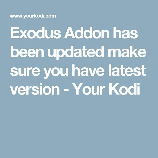 Exodus Addon has been updated make sure you have latest version - Your Kodi