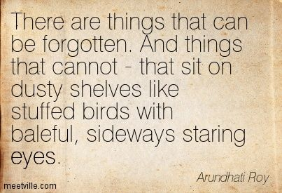 Arundhati Roy Young   Arundhati Roy: There are things that can be forgotten. And things that ...