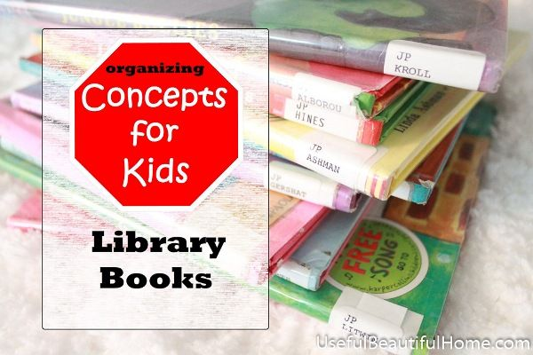 Organizing Concepts for Kids: Library Books at orgjunkie.com    Possibly share with parents?