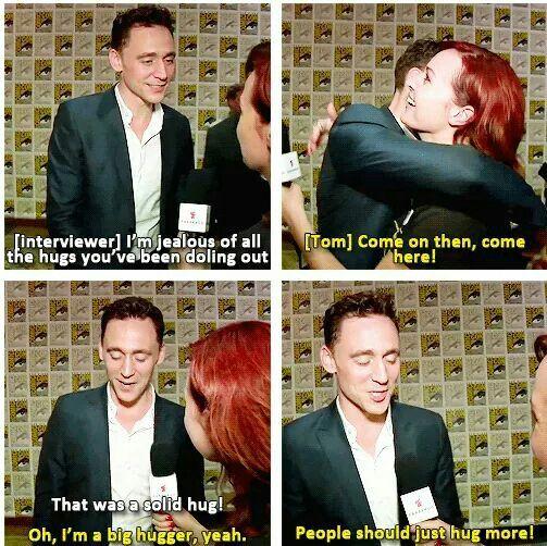 Tom Hiddleston believes in hugs. So do we. HIDDLES HUG IS THE GOAL. PLEASE PLEASE PLEASE PLEASE PAHLEEEEEEEASE!!!!!