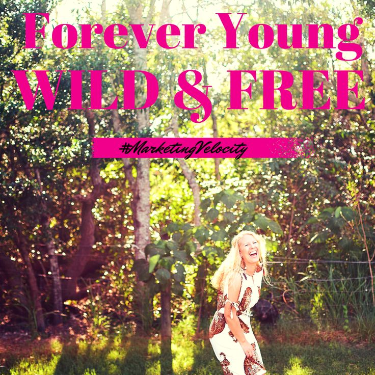 Forever #young #wild and #free...  How do you want to FEEL in your business?  www.facebook.com/MoniqueParkerMarketing #Moniqueparker #marketingvelocity