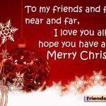 To my friends and family, near and far, I love you all and hope you have a Merry Christmas...